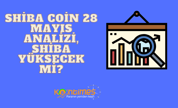 shib coin geleceği: 28 mayıs shiba inu grafik yorumu, shiba yükselecek mi? 1