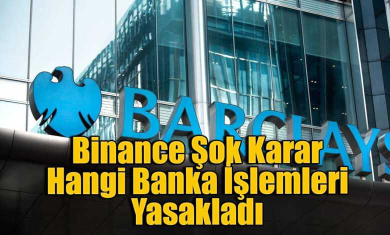 i̇ngiltere bankası barclays, binance'e yapılan ödemeleri engelledi! 1